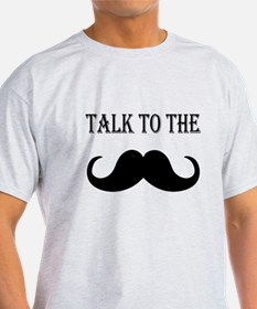 Talk to the Stache T-Shirt