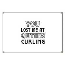 You Lost Me At Quitting Curling Banner