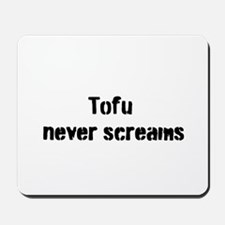 Tofu Never Screams Mousepad