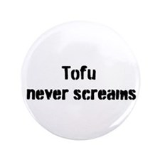 "Tofu Never Screams 3.5"" Button"