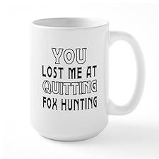 You Lost Me At Quitting Fox Hunting Mug