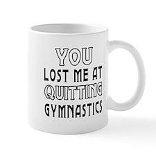 You Lost Me At Quitting Gymnastics Mug