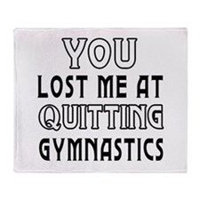 You Lost Me At Quitting Gymnastics Throw Blanket