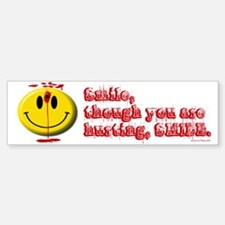 SMILE, THOUGH YOU ARE HURTING Bumper Bumper Bumper Sticker