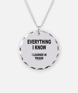 EVERYTHING I KNOW I LEARNED IN PRISON Necklace