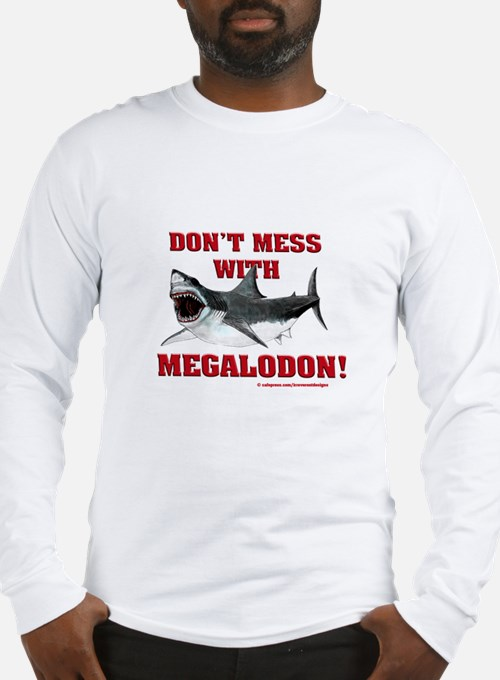 Don't mess with Megalodon! Long Sleeve T-Shirt