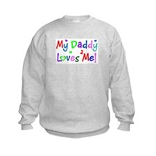 My Daddy Loves Me (des. #1) Sweatshirt