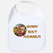 Worry Bout Yourself Bib