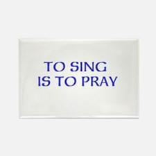 TO SING IS TO PRAY Rectangle Magnet