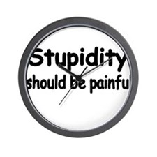 STUPIDITY SHOULD BE PAINFUL Wall Clock