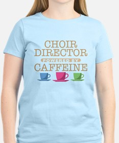 Choir Director Powered by Caffeine T-Shirt