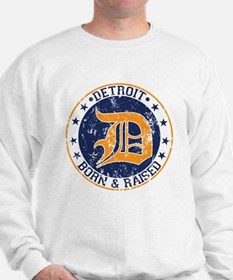 Detroit born and raised Sweatshirt