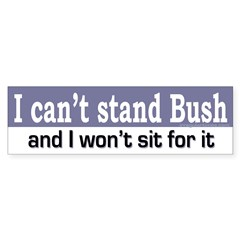 I can't stand Bush Bumper Bumper Sticker
