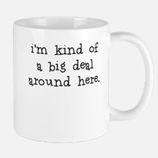 I'm Kind of a Big Deal Around Here Mug