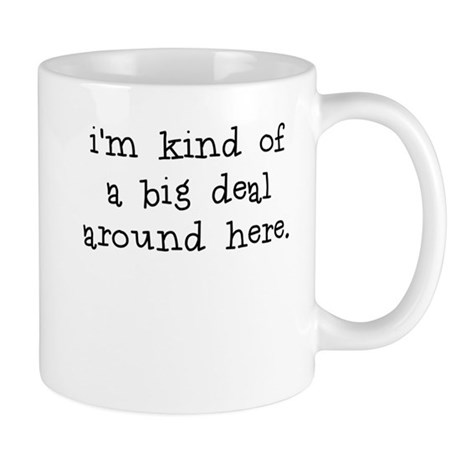 Im kind of a big deal around here Mug