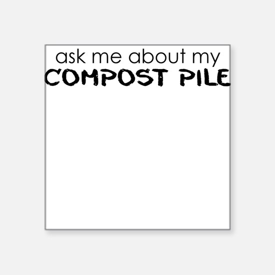ask me about my compost pile Sticker