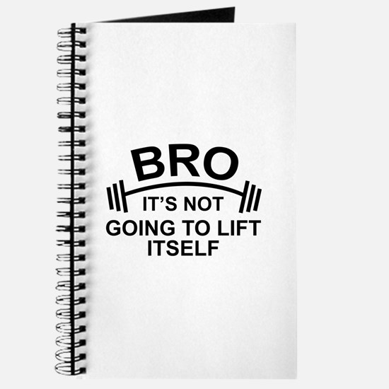 Bro, It's Not Going To Lift Itself Journal