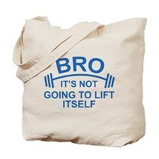 Bro, It's Not Going To Lift Itself Tote Bag