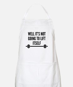 Well It's Not Going To Lift Itself Apron