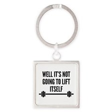 Well It's Not Going To Lift Itself Square Keychain