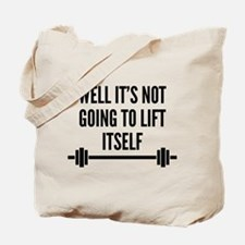 Well It's Not Going To Lift Itself Tote Bag