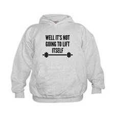 Well It's Not Going To Lift Itself Hoodie