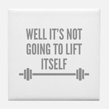 Well It's Not Going To Lift Itself Tile Coaster