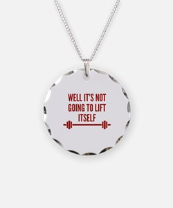 Well It's Not Going To Lift Itself Necklace