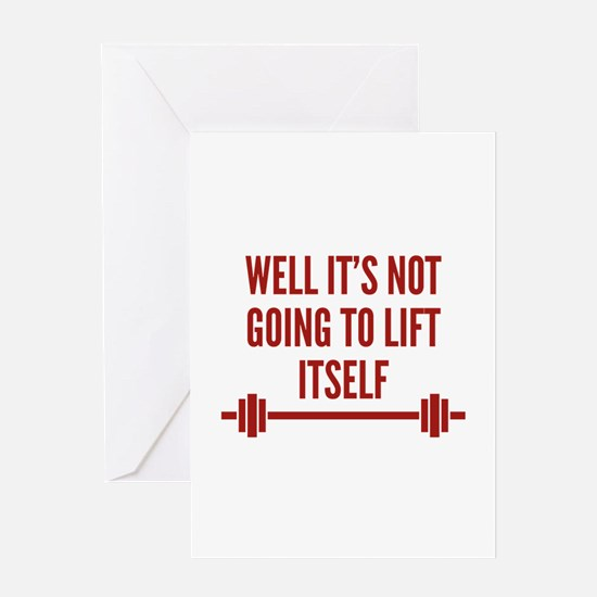 Well It's Not Going To Lift Itself Greeting Card