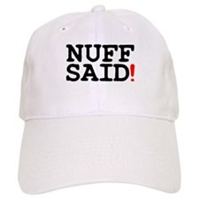 NUFF SAID! Baseball Cap