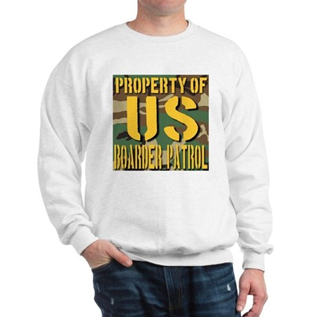 Property of US Boarder Patrol Sweatshirt