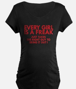 every girl is a freak red Maternity T-Shirt