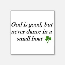 God is Good, But Never Dance In a Small Boat Stick