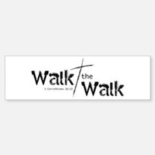 Walk the Walk - Bumper Bumper Bumper Sticker