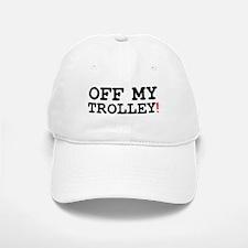 OFF MY TROLLEY! Baseball Baseball Cap