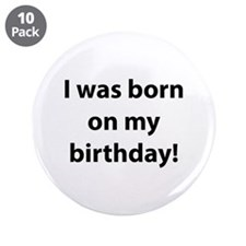 "I was born on my birthday! 3.5"" Button (10 pack)"