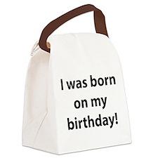 I was born on my birthday! Canvas Lunch Bag