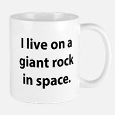 I Live On A Giant Rock In Space Mug