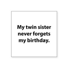 My Twin Sister Never Forgets My Birthday Square St