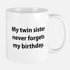 My Twin Sister Never Forgets My Birthday Mug