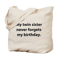 My Twin Sister Never Forgets My Birthday Tote Bag
