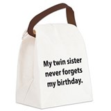 My twin sister never forgets my birthday Lunch Sacks