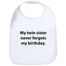 My Twin Sister Never Forgets My Birthday Bib