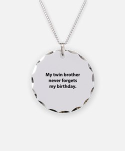 My Twin Brother Never Forgets My Birthday Necklace