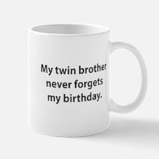 My Twin Brother Never Forgets My Birthday Mug