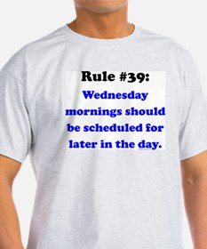 Rule 39 - Wednesdays Start Later T-Shirt