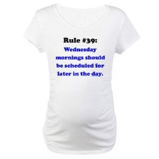 Rule 39 - Wednesdays Start Later Shirt