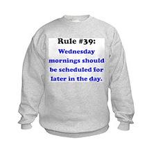 Rule 39 - Wednesdays Start Later Sweatshirt