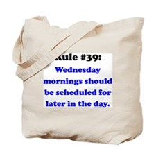 Rule 39 - Wednesdays Start Later Tote Bag