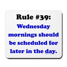 Rule 39 - Wednesdays Start Later Mousepad